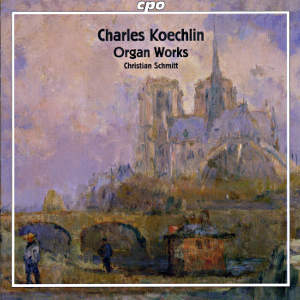 Charles Koechlin Organ Works / cpo