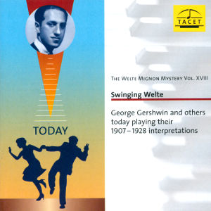 Swinging Welte<br />The Welte Mignon Mystery Vol. XVIII<br />George Gershwin and others today playing their 1907-1928 interpretations