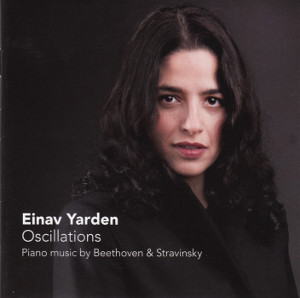 Einav Yarden Oscillations Piano music by Beethoven & Stravinsky / Challenge Records