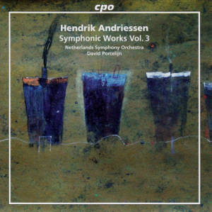 Hendrik Andriessen, Symphonic Works Vol. 3 / cpo