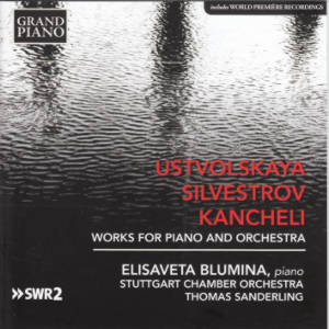 Ustvolskaya • Silvestrov • Kancheli, Works for Piano and Orchestra / Grand Piano