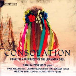 Consolation, Forgotten Treasures Of The Ukrainian Soul / BIS