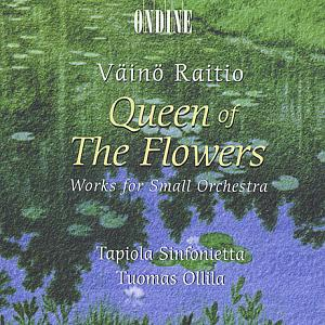Väinö Raitio - Queen of the Flowers: Works for Small Orchestra / Ondine