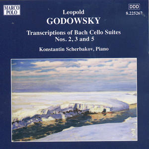 Leopold Godowsky<br />Transcriptions of Bach Cello Suites No. 2, 3 and 5