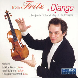 From Fritz to Django, Benjamin Schmid plays Fritz Kreisler / OehmsClassics