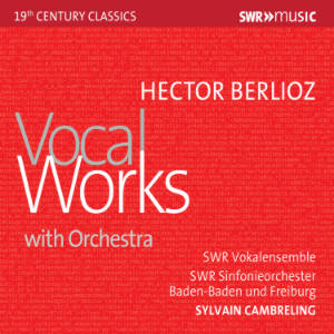 Hector Berlioz, Vocal Works / SWRmusic