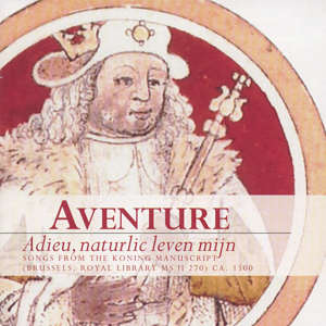 Aventure<br />Adieu, naturlic leven mijn - Songs from the Koning Manuscript