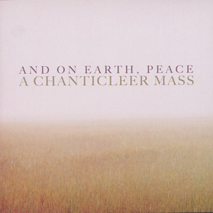 And On Earth Peace, A Chanticleer Mass / Warner Classics
