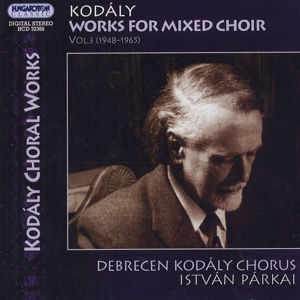 Zoltán Kodály Works for Mixed Choir Vol. 3 / Hungaroton