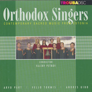 Orthodox Singers Contemporary Sacred Music from Estonia / Troubadisc