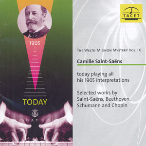 The Welte-Mignon Mystery Vol. IX Camille Saint-Saëns today playing all his 1905 interpretations / Tacet