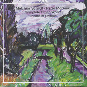 Melchior Schildt • Peter Morhard Complete Organ Works / cpo