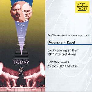 The Welte-Mignon Mystery Vol. XII<br />Debussy and Ravel today playing their 1912 interpretations
