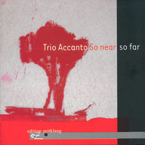 Trio Accanto So near so far / edition zeitklang