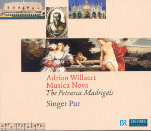 Adrian Willaert, Musica Nova - The Petrarca Madrigals / OehmsClassics