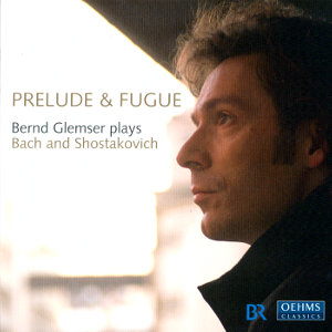 Prelude & Fugue Bernd Glemser plays Bach and Shostakovich / OehmsClassics